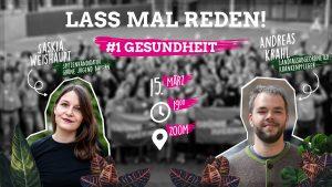 """Lass mal reden - """"#1 Gesundheit"""" mit Saskia Weishaupt (Grüne Jugend) und MdL Andreas Krahl @ zoom"""